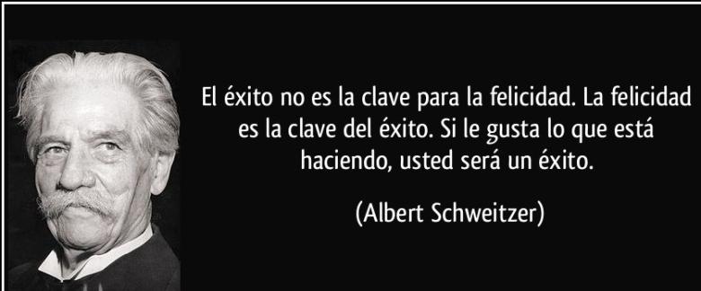 frase-el-exito-no-es-la-clave-para-la-felicidad-la-felicidad-es-la-clave-del-exito-si-le-gusta-lo-que-albert-schweitzer-178916.jpg